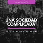 Una sociedad complicada por falta de educación