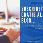 Suscríbete gratis al Blog