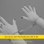 Esclavos del PechaKucha 20x20