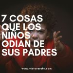 7 cosas que los niños odian de sus padres. 1ª Parte