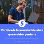 5 Portales de Innovación Educativa que no puedes perderte