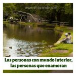 Las personas con mundo interior, las personas que enamoran