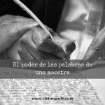 El poder de las palabras de una maestra