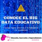 El fenómeno Big Data en el sistema educativo ¿Se podrán utilizar los datos para mejorar el aprendizaje del alumnado?
