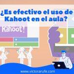 ¿Es efectivo el uso de Kahoot en el aula?