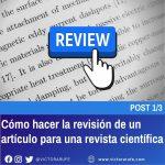 ¿Cómo hacer la revisión de un artículo para una revista científica? Post 1/3